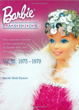 Load image into Gallery viewer, Barbie Doll Fashion: The Complete History Of The Wardrobes Of Barbie Doll, Her Friends And Her Family, Vol. 3, 1975-1979