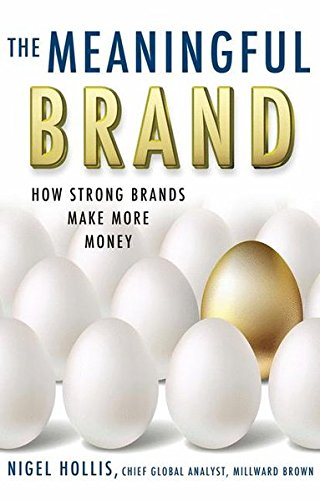 The Meaningful Brand: How Strong Brands Make More Money