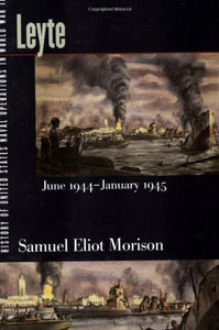 History Of United States Naval Operations In World War Ii. Vol. 12: Leyte, June 1944-January 1945