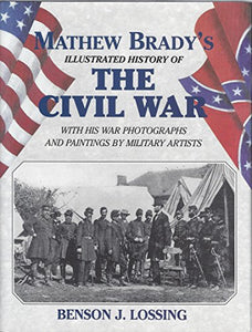 The Matthew Brady'S Illustrated History Of The Civil War