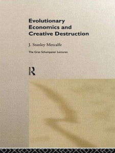 Evolutionary Economics And Creative Destruction (The Graz Schumpeter Lectures)