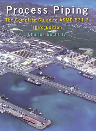 Process Piping: The Complete Guide To Asme B31.3, Third Edition