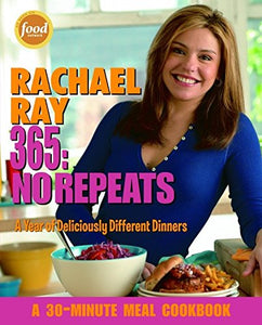 Rachael Ray 365: No Repeats-A Year Of Deliciously Different Dinners (A 30-Minute Meal Cookbook)