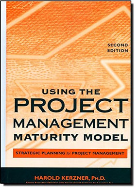 Using The Project Management Maturity Model: Strategic Planning For Project Management
