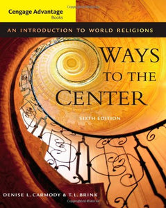 Ways To The Center: An Introduction To World Religions