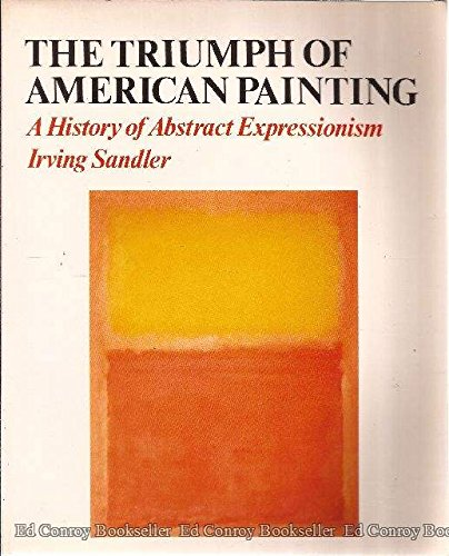 The Triumph Of American Painting: A History Of Abstract Expressionism
