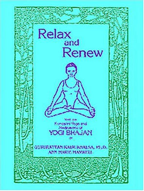 Relax And Renew: With The Kundalini Yoga And Meditations Of Yogi Bhajan