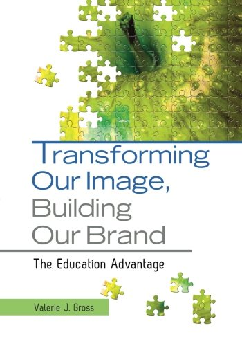 Transforming Our Image, Building Our Brand: The Education Advantage