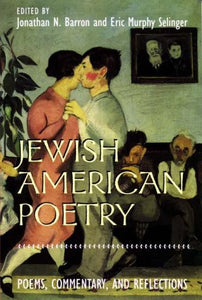 Jewish American Poetry: Poems, Commentary, And Reflections (Brandeis Series In American Jewish History, Culture, And Life)
