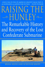 Load image into Gallery viewer, Raising The Hunley: The Remarkable History And Recovery Of The Lost Confederate Submarine