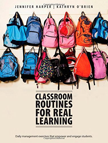 Classroom Routines For Real Learning: Student-Centered Activities That Empower And Engage