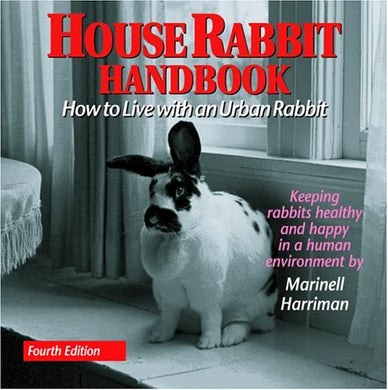 House Rabbit Handbook: How To Live With An Urban Rabbit, 4Th Edition