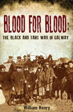 Load image into Gallery viewer, Blood For Blood: The Black And Tan War In Galway