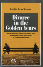 Load image into Gallery viewer, Divorce In The Golden Years: Estate Planning, Spousal Support, And Retirement Issues For Clients At Midlife And Beyond