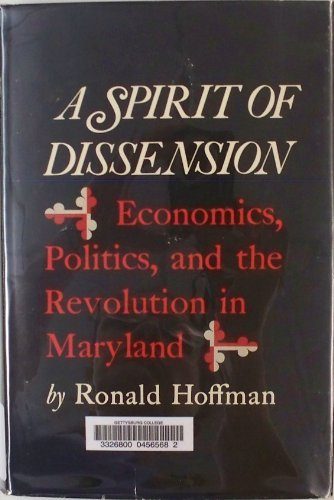 A Spirit Of Dissension: Economics, Politics, And The Revolution In Maryland (Maryland Bicentennial Studies)