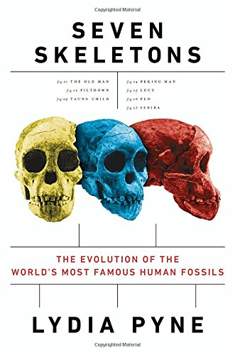 Seven Skeletons: The Evolution Of The World'S Most Famous Human Fossils