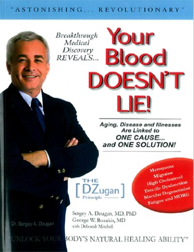 The Dzugan Principle: Your Blood Doesn'T Lie! Aging, Disease And Illnesses Are Linked To One Cause... And One Solution!