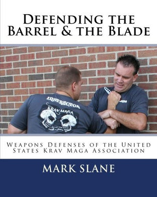 Defending The Barrel & The Blade:: Weapons Defenses Of The United States Krav Maga Association