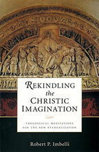 Load image into Gallery viewer, Rekindling The Christic Imagination: Theological Meditations For The New Evangelization