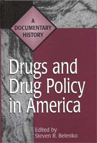 Drugs And Drug Policy In America: A Documentary History (Primary Documents In American History And Contemporary Issues)