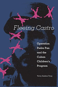 Fleeing Castro: Operation Pedro Pan And The Cuban Children'S Program