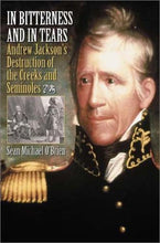 Load image into Gallery viewer, In Bitterness And In Tears: Andrew Jackson'S Destruction Of The Creeks And Seminoles