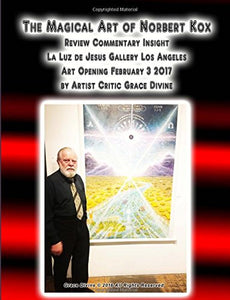 The Magical Art Of Norbert Kox Review Commentary Insight La Luz De Jesus Gallery Los Angeles Art Opening February 3 2017 By Artist Critic Grace Divine