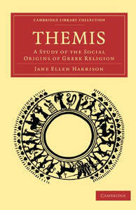 Themis: A Study Of The Social Origins Of Greek Religion (Cambridge Library Collection - Classics)