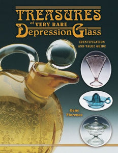 Treasures Of Very Rare Depression Glass, Identification And Value Guide