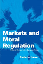 Load image into Gallery viewer, Markets And Moral Regulation: Cultural Change In The European Union (Themes In European Governance)