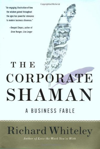 The Corporate Shaman: A Business Fable