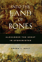 Load image into Gallery viewer, Into The Land Of Bones: Alexander The Great In Afghanistan