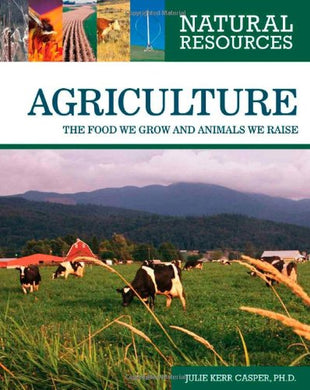 Agriculture: The Food We Grow And Animals We Raise (Natural Resources)