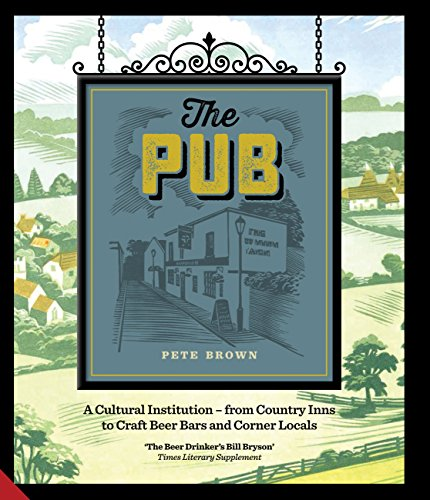 The Pub: A Cultural Institution  From Country Inns To Craft Beer Bars And Corner Locals
