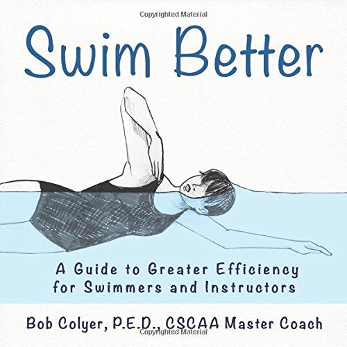 Swim Better: A Guide To Greater Efficiency For Swimmers And Instructors