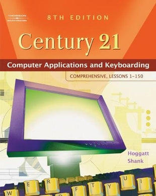 Century 21 Computer Applications And Keyboarding: Comprehensive, Lessons 1-150 (Available Titles Cengagenow)