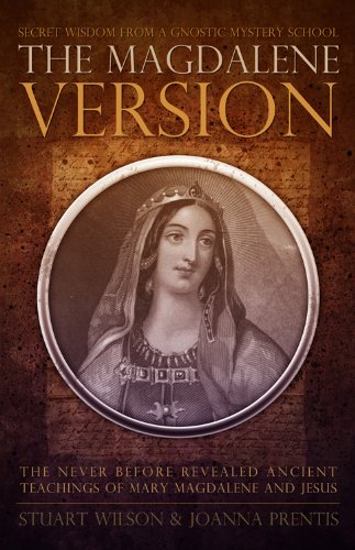 The Magdalene Version: Secret Wisdom From A Gnostic Mystery School