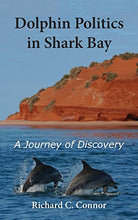 Load image into Gallery viewer, Dolphin Politics In Shark Bay: A Journey Of Discovery