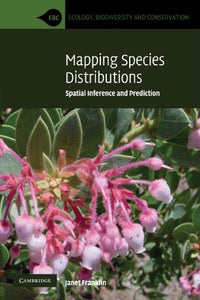 Mapping Species Distributions: Spatial Inference And Prediction (Ecology, Biodiversity And Conservation)