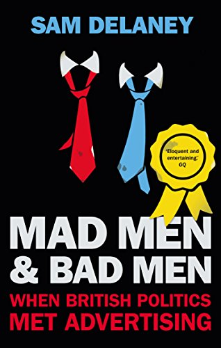 Mad Men & Bad Men: When British Politics Met Advertising