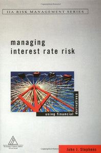 Managing Interest Rate Risk: Using Financial Derivatives (Institute Of Internal Auditors Risk Management Series)