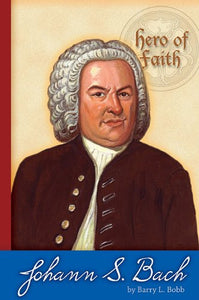 Johann Sebastian Bach (Hero Of Faith)