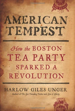 Load image into Gallery viewer, American Tempest: How The Boston Tea Party Sparked A Revolution