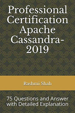 Professional Certification Apache Cassandra-2019: 75 Questions And Answer With Detailed Explanation