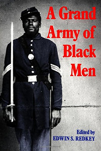 A Grand Army Of Black Men: Letters From African-American Soldiers In The Union Army 1861-1865 (Cambridge Studies In American Literature And Culture)