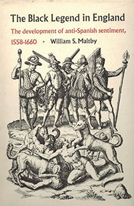 The Black Legend In England;: The Development Of Anti-Spanish Sentiment, 1558-1660 (Duke Historical Publications)