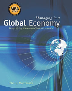 Managing In A Global Economy: Demystifying International Macroeconomics (Thomson-Southwestern'S Mba Series In Economics)