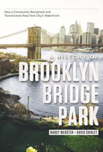 Load image into Gallery viewer, A History Of Brooklyn Bridge Park: How A Community Reclaimed And Transformed New York City'S Waterfront
