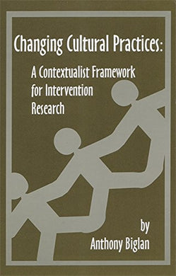 Changing Cultural Practices: A Contextualist Framework For Intervention Research