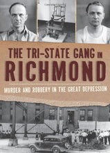 Load image into Gallery viewer, The Tri-State Gang In Richmond: Murder And Robbery In The Great Depression (True Crime)